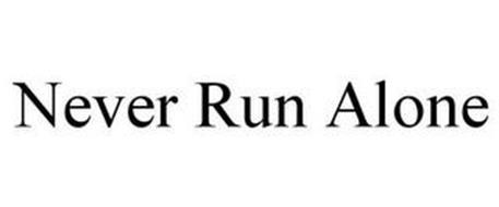NEVER RUN ALONE
