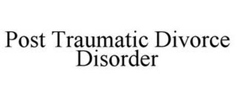 POST TRAUMATIC DIVORCE DISORDER