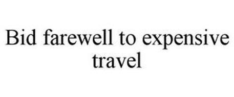 BID FAREWELL TO EXPENSIVE TRAVEL