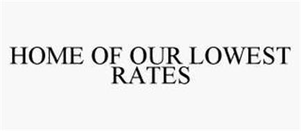 HOME OF OUR LOWEST RATES