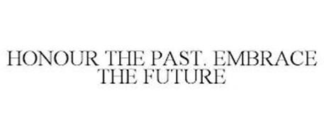 HONOUR THE PAST. EMBRACE THE FUTURE