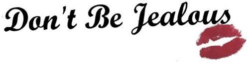 DON'T BE JEALOUS