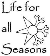 LIFE FOR ALL SEASONS