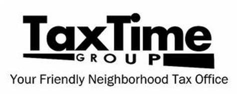 TAX TIME GROUP YOUR FRIENDLY NEIGHBORHOOD TAX OFFICE