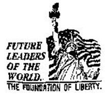 FUTURE LEADERS OF THE WORLD THE FOUNDATION OF LIBERTY.