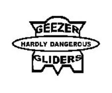 GEEZER GLIDERS HARDLY DANGEROUS