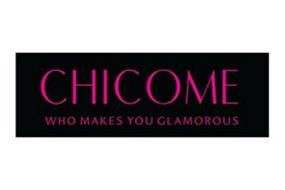 CHICOME WHO MAKES YOU GLAMOROUS