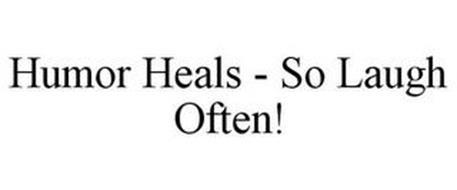 HUMOR HEALS - SO LAUGH OFTEN!