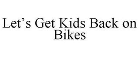 LET'S GET KIDS BACK ON BIKES