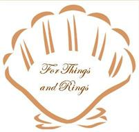 FOR THINGS AND RINGS