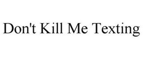 DON'T KILL ME TEXTING