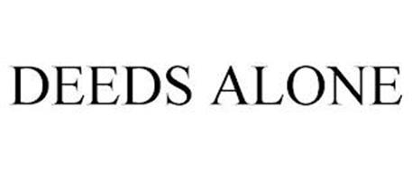 DEEDS ALONE