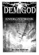 DEMIGOD ENERGY DRINK ZERO CALORIES AND ZERO SUGAR BE STRONG. BE TIRELESS. BE A DEMIGOD. SPECIALLY FORMULATED TO BRING OUT THE DEMIGOD IN YOU.