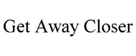 GET AWAY CLOSER