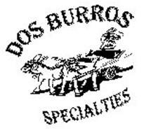 DOS BURROS SPECIALTIES