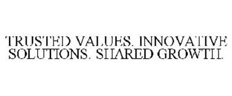 TRUSTED VALUES. INNOVATIVE SOLUTIONS. SHARED GROWTH.
