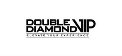DOUBLE DIAMOND VIP ELEVATE YOUR EXPERIENCE