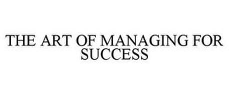 THE ART OF MANAGING FOR SUCCESS