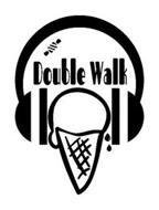 DOUBLE WALK