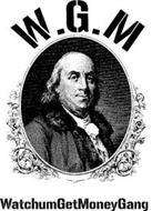 W.G.M WATCHUMGETMONEYGANG