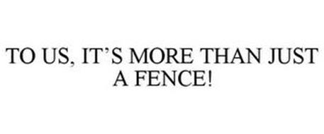 TO US, IT'S MORE THAN JUST A FENCE!