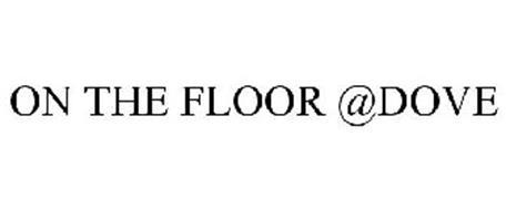 ON THE FLOOR @DOVE