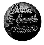 DOWN TO EARTH SOLUTIONS