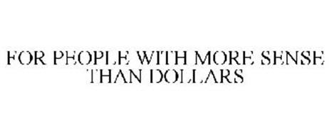 FOR PEOPLE WITH MORE SENSE THAN DOLLARS