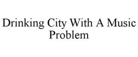 DRINKING CITY WITH A MUSIC PROBLEM