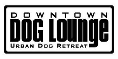 DOWNTOWN DOG LOUNGE URBAN DOG RETREAT