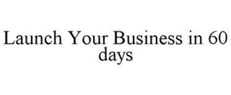 LAUNCH YOUR BUSINESS IN 60 DAYS