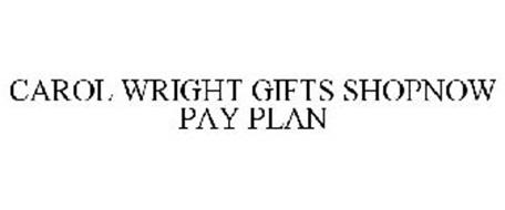 CAROL WRIGHT GIFTS SHOPNOW PAY PLAN