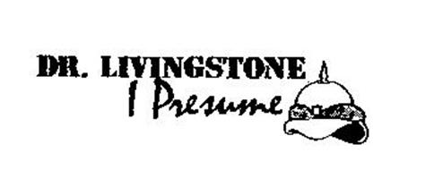 DR. LIVINGSTONE I PRESUME  Doctor Livingstone I Presume