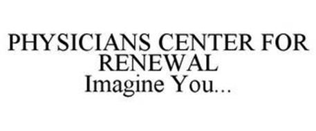 PHYSICIANS CENTER FOR RENEWAL IMAGINE YOU...