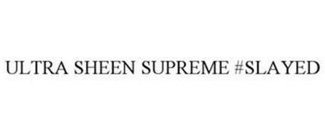 ULTRA SHEEN SUPREME #SLAYED