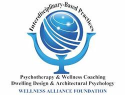 INTERDISCIPLINARY-BASED PRACTICES: PSYCHOTHERAPY & WELLNESS COACHING, DWELLING DESIGN & ARCHITECTURAL PSYCHOLOGY, WELLNESS ALLIANCE FOUNDATION