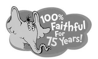 100% FAITHFUL FOR 75 YEARS!