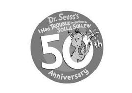 DR. SEUSS'S I HAD TROUBLE IN GETTING TO SOLLA SOLLEW 50TH ANNIVERSARY