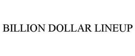 BILLION DOLLAR LINEUP