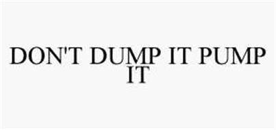 DON'T DUMP IT PUMP IT