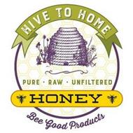 HIVE TO HOME PURE ·  RAW  · UNFILTERED HONEY BEE GOOD PRODUCTS