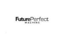 FUTURE PERFECT MACHINE