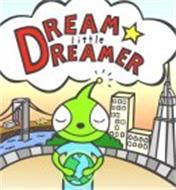 DREAM LITTLE DREAMER