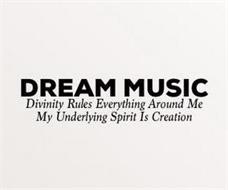 DREAM MUSIC DIVINITY RULES EVERYTHING AROUND ME MY UNDERLYING SPIRIT IS CREATION