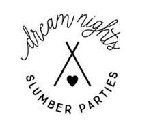 DREAM NIGHTS SLUMBER PARTIES