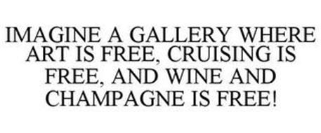 IMAGINE A GALLERY WHERE ART IS FREE, CRUISING IS FREE, AND WINE AND CHAMPAGNE IS FREE!