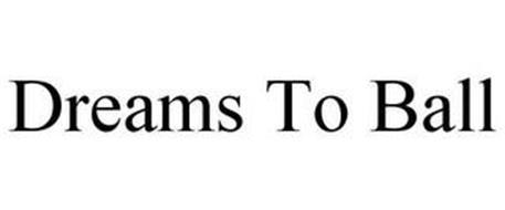 DREAMS TO BALL