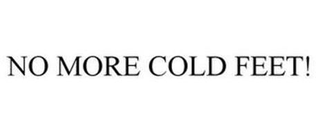 NO MORE COLD FEET!
