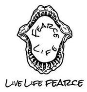 FEARCE LIFE LIVE LIFE FEARCE