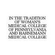 IN THE TRADITION OF WOMAN'S MEDICAL COLLEGE OF PENNSYLVANIA AND HAHNEMANN MEDICAL COLLEGE